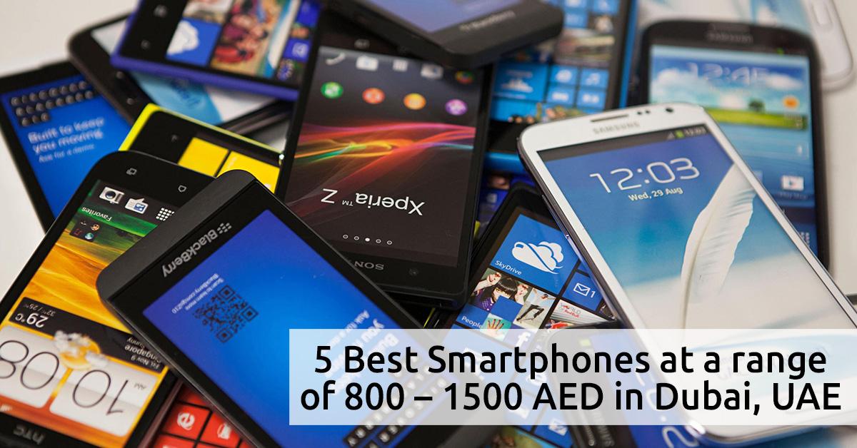 5 Best Smartphones at a range of 800 – 1500 AED in Dubai, UAE