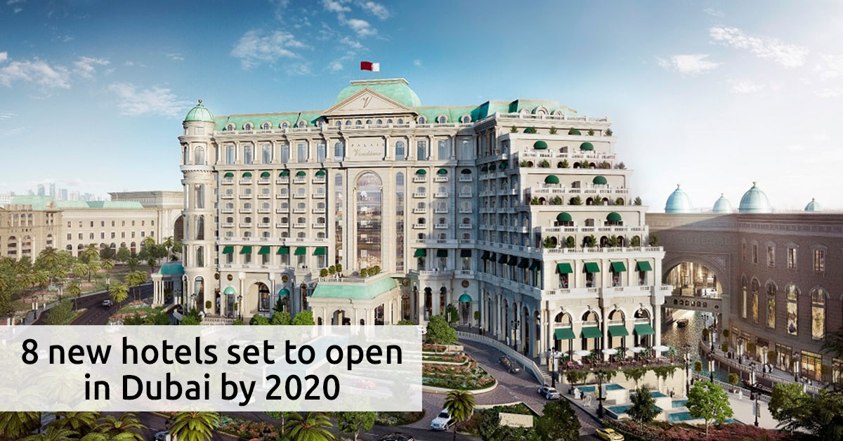 8 new hotels set to open in dubai by 2020 for The newest hotel in dubai